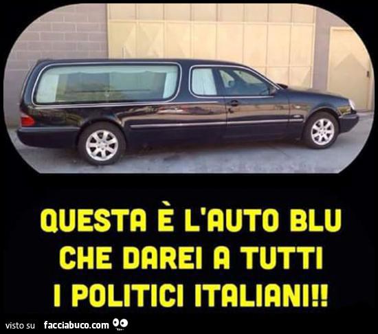 Questa l 39 auto blu che darei a tutti i politici italiani for Tutti i politici italiani