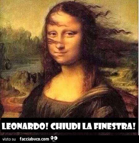 Gioconda Leonardo Tira Vento Chiudi La Finestra Facciabucocom
