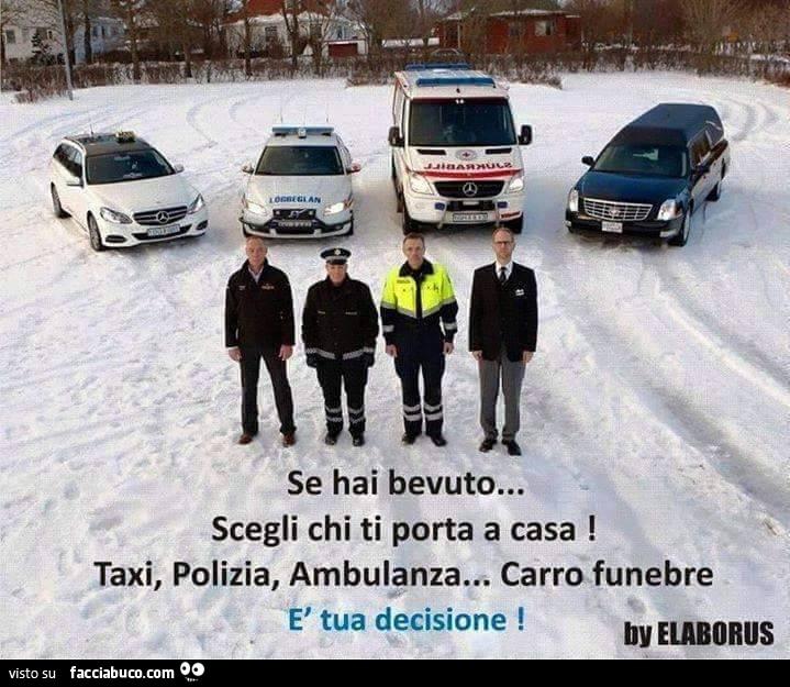 Se hai bevuto scegli chi ti porta a casa. Taxi, polizia, ambulanza o carro  funebre condiviso da suboku - Facciabuco.com