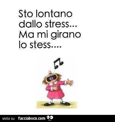 Estremamente Sto lontano dallo stress ma mi girano lo stess - Facciabuco.com GT12