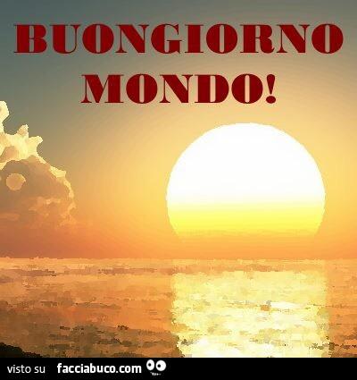 Buongiorno mondo for Foto immagini buongiorno